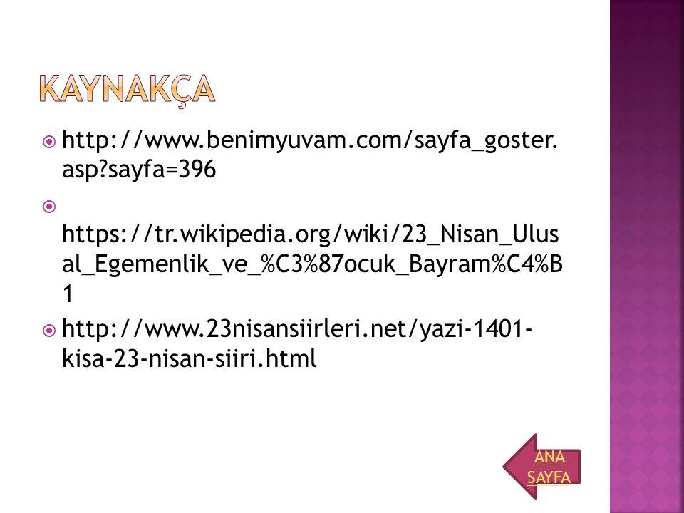  http://www.benimyuvam.com/sayfa_goster. asp?sayfa=396  https://tr.wikipedia.org/wiki/23_Nisan_Ulus al_Egemenlik_ve_%C3%87ocuk_Bayram%C4%B 1  http: