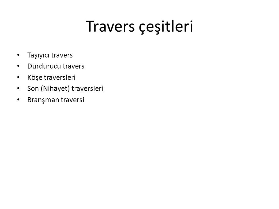 Travers çeşitleri Taşıyıcı travers Durdurucu travers Köşe traversleri Son (Nihayet) traversleri Branşman traversi