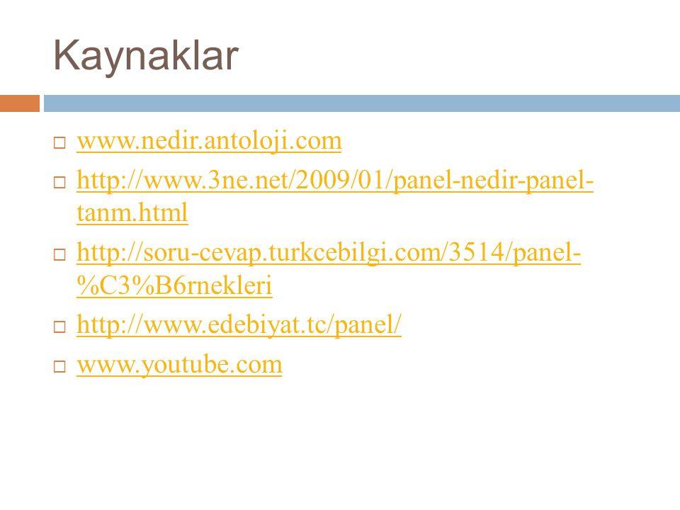 Kaynaklar  www.nedir.antoloji.com www.nedir.antoloji.com  http://www.3ne.net/2009/01/panel-nedir-panel- tanm.html http://www.3ne.net/2009/01/panel-nedir-panel- tanm.html  http://soru-cevap.turkcebilgi.com/3514/panel- %C3%B6rnekleri http://soru-cevap.turkcebilgi.com/3514/panel- %C3%B6rnekleri  http://www.edebiyat.tc/panel/ http://www.edebiyat.tc/panel/  www.youtube.com www.youtube.com