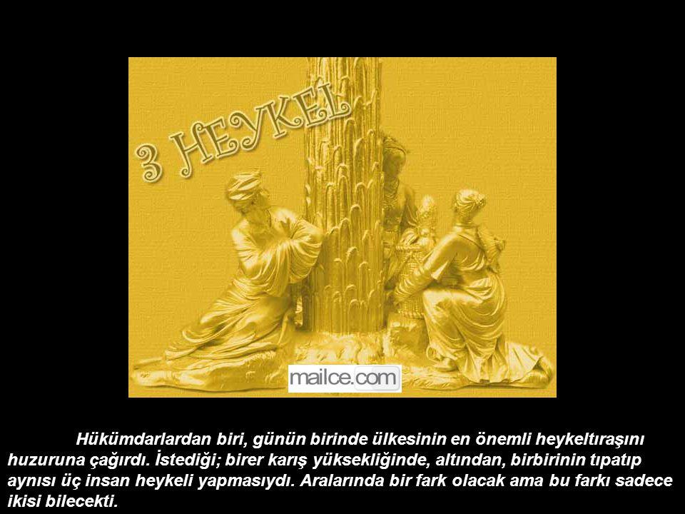 Hükümdarlardan biri, günün birinde ülkesinin en önemli heykeltıraşını huzuruna çağırdı.