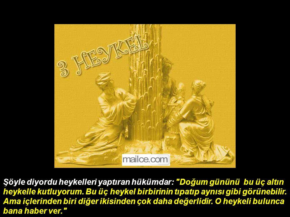 Şöyle diyordu heykelleri yaptıran hükümdar: Doğum gününü bu üç altın heykelle kutluyorum.
