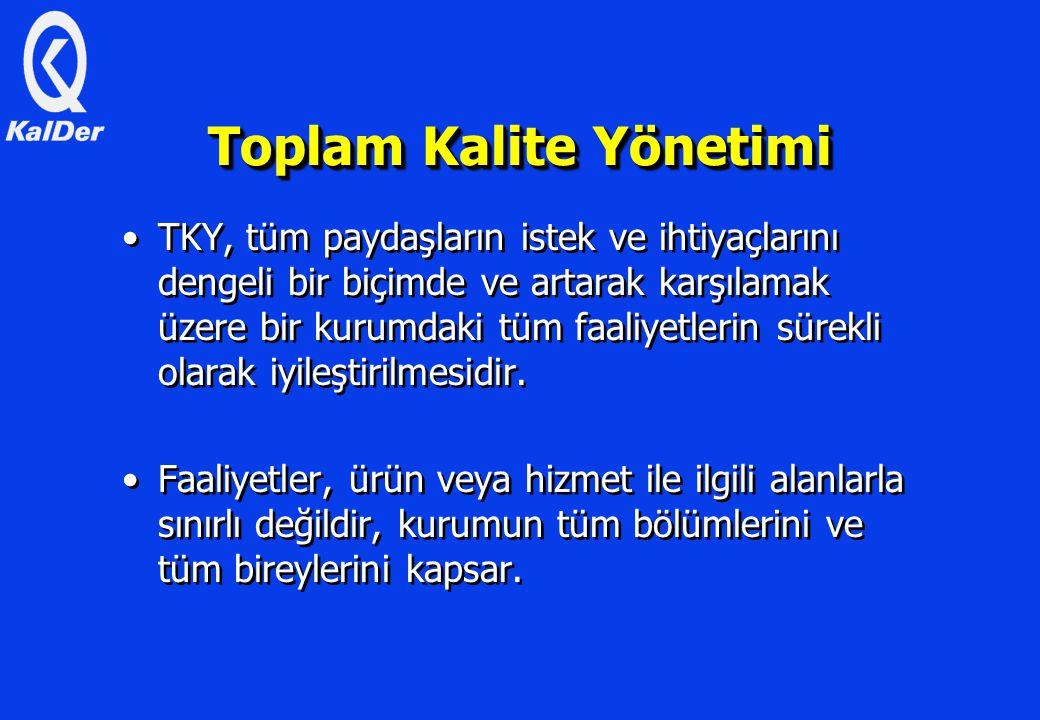 Toplam Kalite Yönetimi TKY, tüm paydaşların istek ve ihtiyaçlarını dengeli bir biçimde ve artarak karşılamak üzere bir kurumdaki tüm faaliyetlerin sürekli olarak iyileştirilmesidir.
