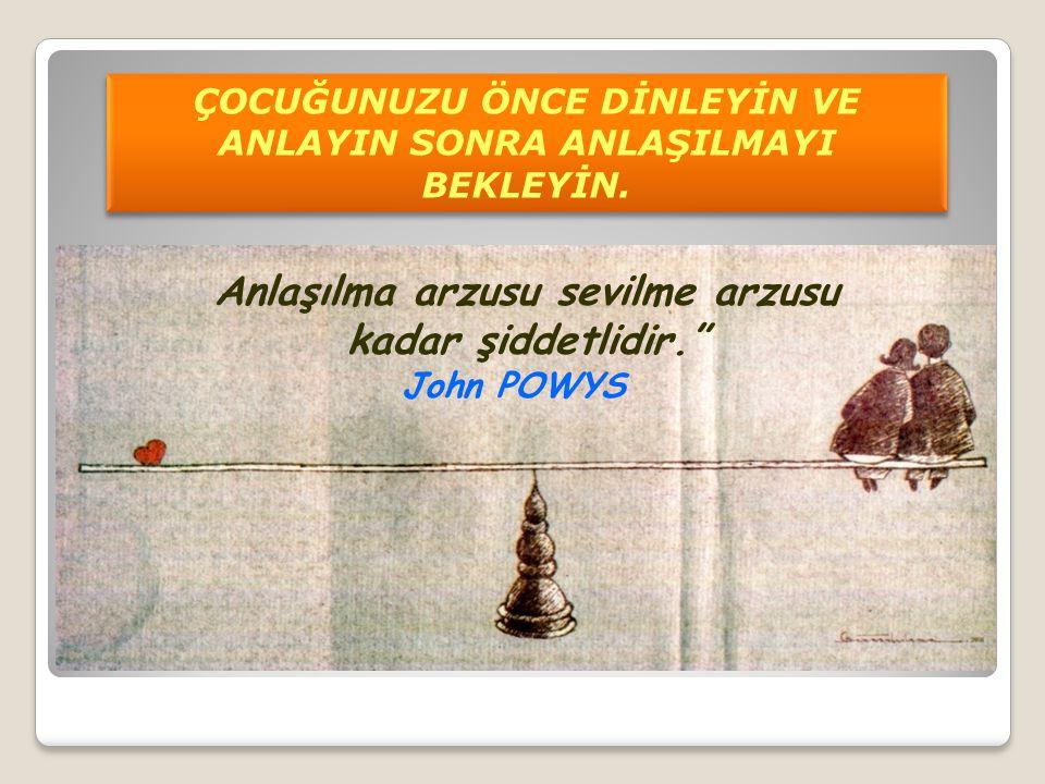 """.. ÇOCUĞUNUZU ÖNCE DİNLEYİN VE ANLAYIN SONRA ANLAŞILMAYI BEKLEYİN. Anlaşılma arzusu sevilme arzusu kadar şiddetlidir."""" John POWYS ÇOCUĞUNUZU ÖNCE DİNL"""