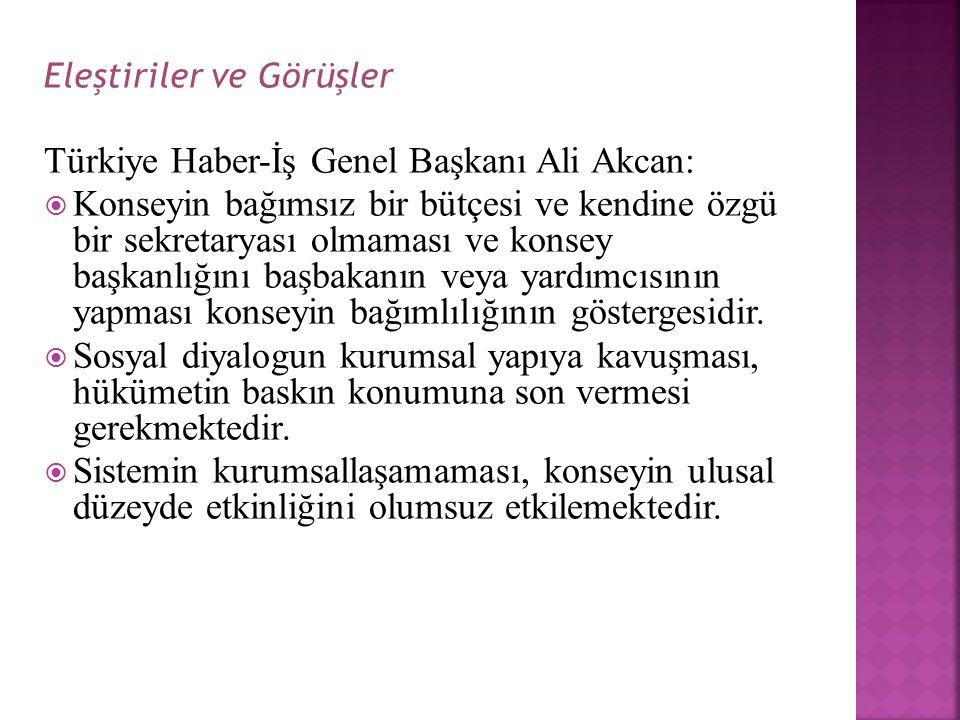 Eleştiriler ve Görüşler Türkiye Haber-İş Genel Başkanı Ali Akcan:  Konseyin bağımsız bir bütçesi ve kendine özgü bir sekretaryası olmaması ve konsey