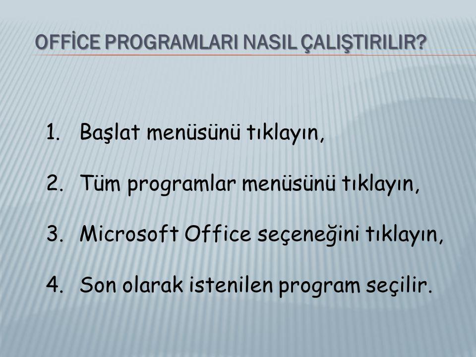 OFFİCE PROGRAMLARI NASIL ÇALIŞTIRILIR? 1. Başlat menüsünü tıklayın, 2. Tüm programlar menüsünü tıklayın, 3. Microsoft Office seçeneğini tıklayın, 4. S