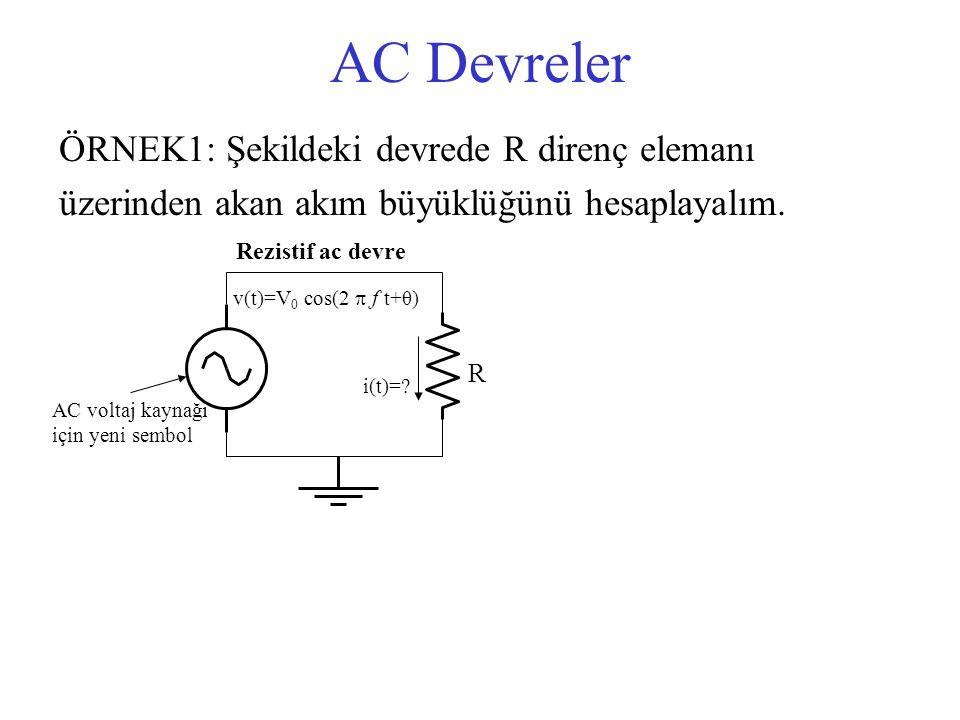 AC Devreler ÖRNEK1: Şekildeki devrede R direnç elemanı üzerinden akan akım büyüklüğünü hesaplayalım. v(t)=V 0 cos(2  f t+θ) R i(t)=? Rezistif ac devr