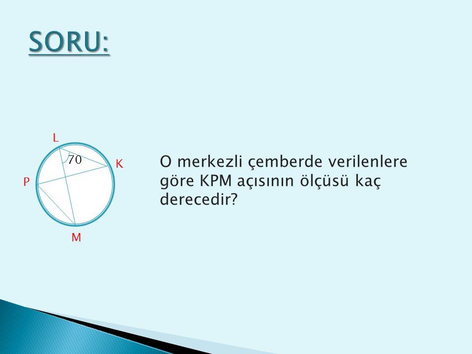 70 L P M K O merkezli çemberde verilenlere göre KPM açısının ölçüsü kaç derecedir?