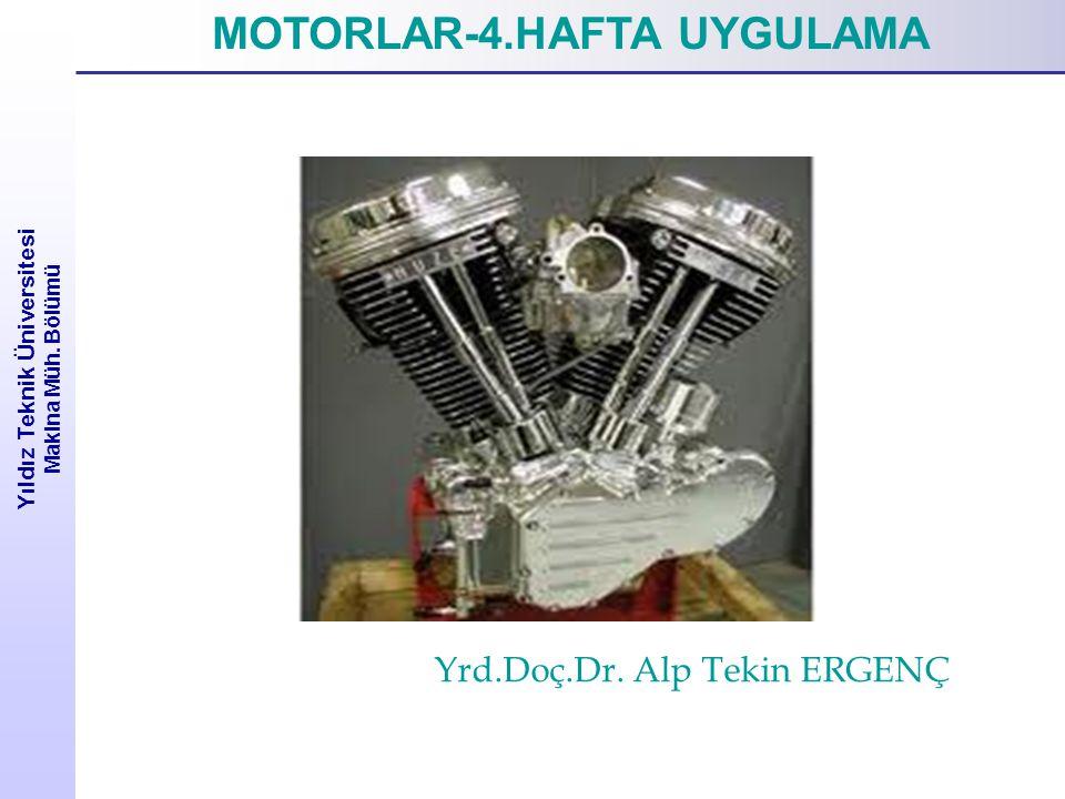 Yıldız Teknik Üniversitesi Makina Müh.Bölümü MOTORLAR-4.HAFTA UYGULAMA Yrd.Doç.Dr.