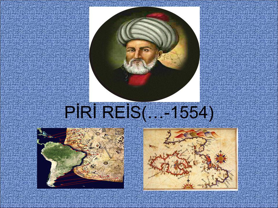 KİMDİR? Çizdiği haritalarla tanınmış büyük bir Türk denizcisi,amirali ve coğrafya bilginidir.