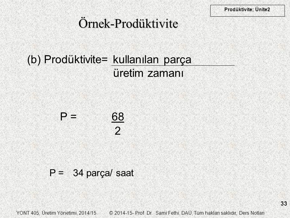YONT 405, Üretim Yönetimi, 2014/15 © 2014-15- Prof. Dr. Sami Fethi, DAÜ, Tüm hakları saklıdır, Ders Notları Prodüktivite; Ünite2 33 (b) Prodüktivite=