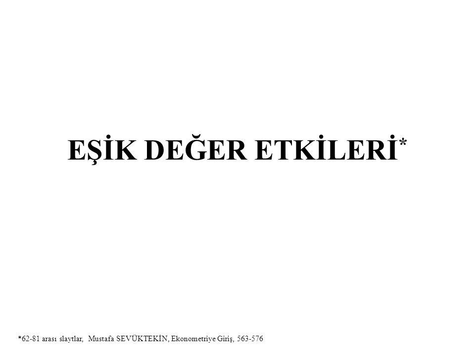 EŞİK DEĞER ETKİLERİ * *62-81 arası slaytlar, Mustafa SEVÜKTEKİN, Ekonometriye Giriş, 563-576