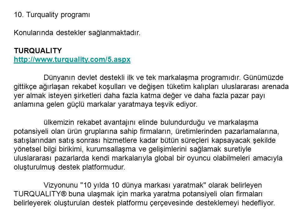 10.Turquality programı Konularında destekler sağlanmaktadır.
