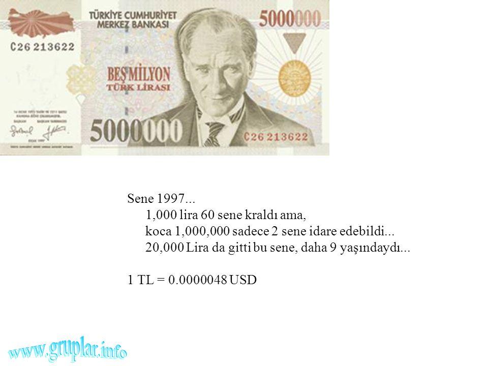 Sene 1997... 1,000 lira 60 sene kraldı ama, koca 1,000,000 sadece 2 sene idare edebildi... 20,000 Lira da gitti bu sene, daha 9 yaşındaydı... 1 TL = 0