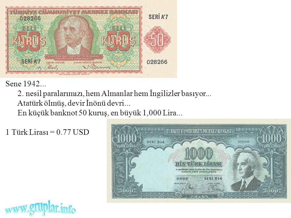 Sene 1942... 2. nesil paralarımızı, hem Almanlar hem İngilizler basıyor... Atatürk ölmüş, devir İnönü devri... En küçük banknot 50 kuruş, en büyük 1,0