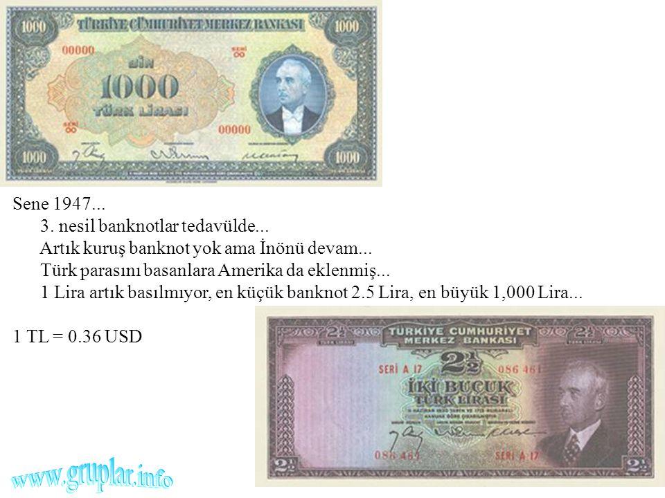 Sene 1947... 3. nesil banknotlar tedavülde... Artık kuruş banknot yok ama İnönü devam... Türk parasını basanlara Amerika da eklenmiş... 1 Lira artık b