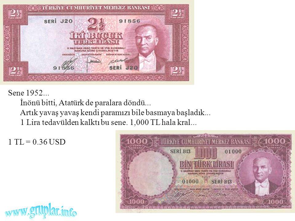 Sene 1952... İnönü bitti, Atatürk de paralara döndü... Artık yavaş yavaş kendi paramızı bile basmaya başladık... 1 Lira tedavülden kalktı bu sene. 1,0