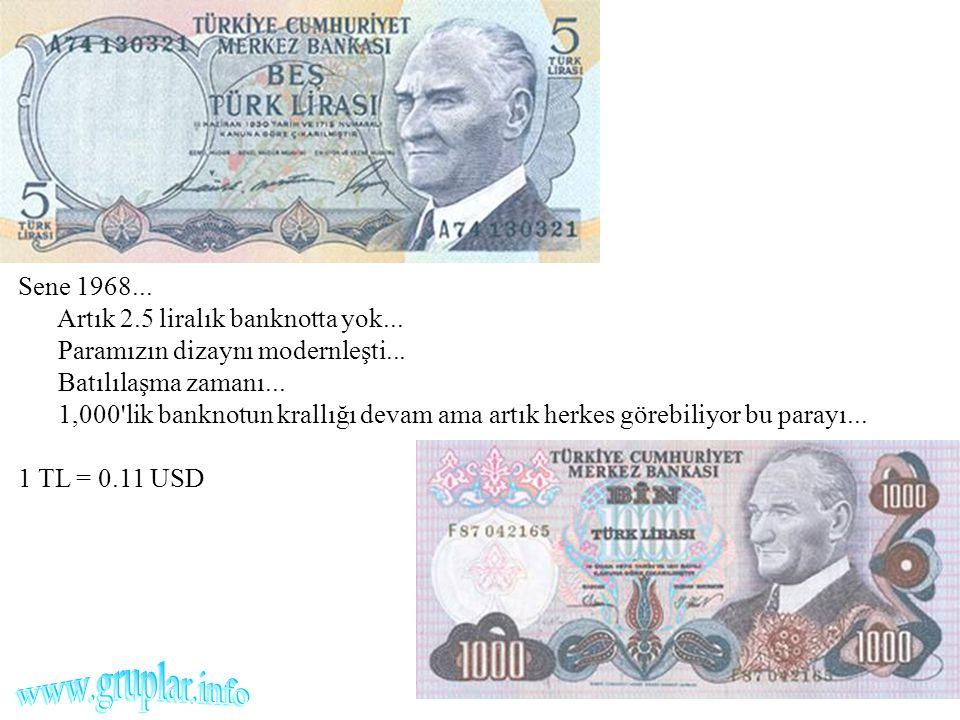 Sene 1968... Artık 2.5 liralık banknotta yok... Paramızın dizaynı modernleşti... Batılılaşma zamanı... 1,000'lik banknotun krallığı devam ama artık he