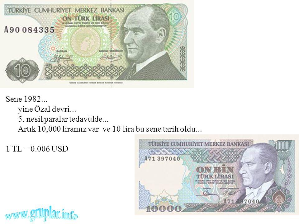 Sene 1982... yine Özal devri... 5. nesil paralar tedavülde... Artık 10,000 liramız var ve 10 lira bu sene tarih oldu... 1 TL = 0.006 USD