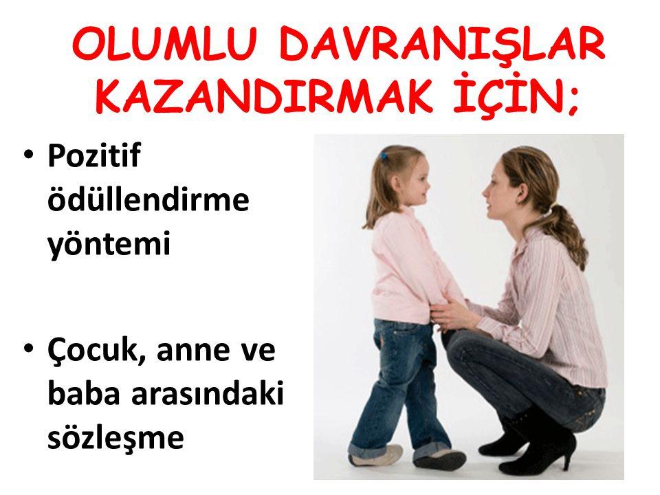 OLUMLU DAVRANIŞLAR KAZANDIRMAK İÇİN; Pozitif ödüllendirme yöntemi Çocuk, anne ve baba arasındaki sözleşme 26