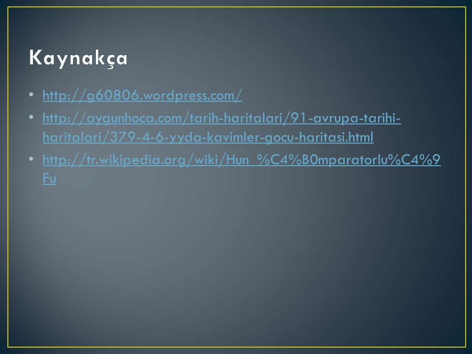 http://g60806.wordpress.com/ http://aygunhoca.com/tarih-haritalari/91-avrupa-tarihi- haritalari/379-4-6-yyda-kavimler-gocu-haritasi.html http://aygunh
