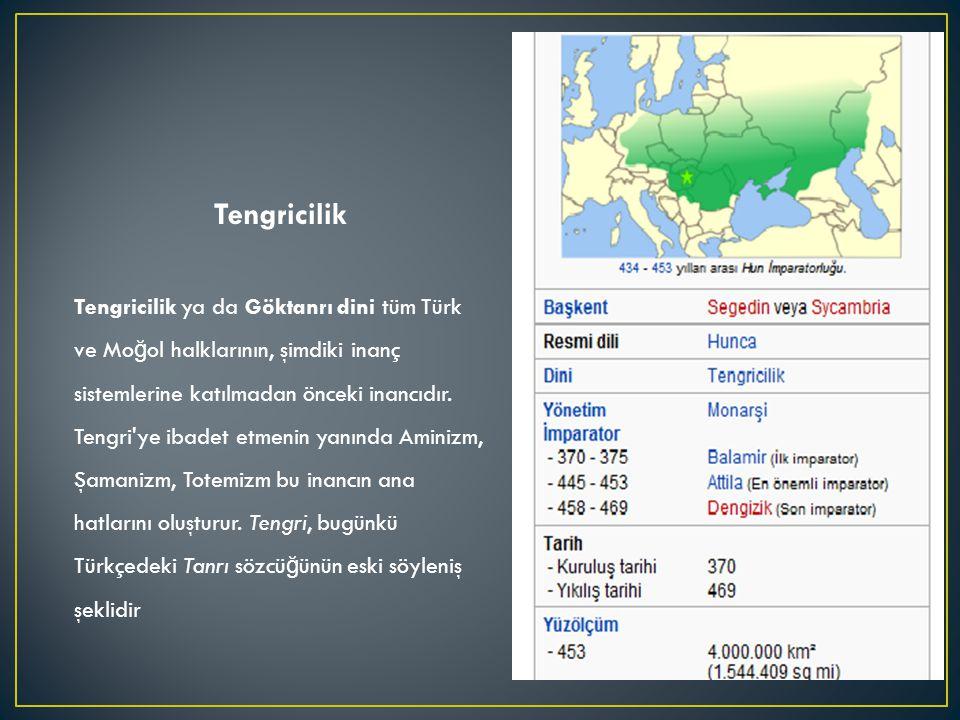 Tengricilik Tengricilik ya da Göktanrı dini tüm Türk ve Mo ğ ol halklarının, şimdiki inanç sistemlerine katılmadan önceki inancıdır. Tengri'ye ibadet