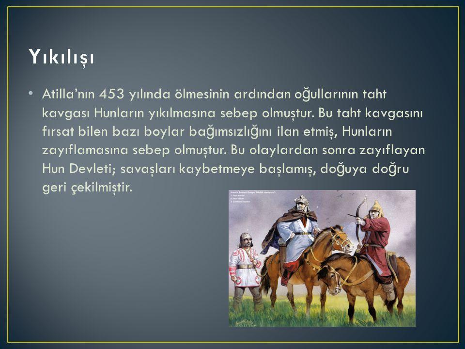 Atilla'nın 453 yılında ölmesinin ardından o ğ ullarının taht kavgası Hunların yıkılmasına sebep olmuştur. Bu taht kavgasını fırsat bilen bazı boylar b