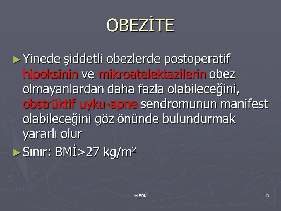 M.ERK13 OBEZİTE ► Yinede şiddetli obezlerde postoperatif hipoksinin ve mikroatelektazilerin obez olmayanlardan daha fazla olabileceğini, obstrüktif uy