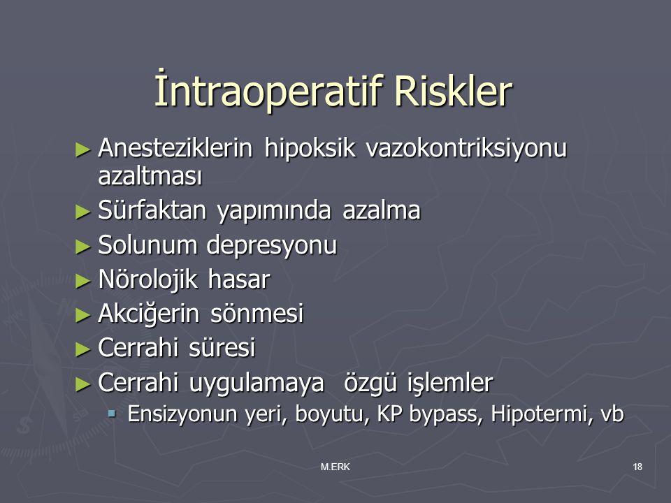 M.ERK18 İntraoperatif Riskler ► Anesteziklerin hipoksik vazokontriksiyonu azaltması ► Sürfaktan yapımında azalma ► Solunum depresyonu ► Nörolojik hasa