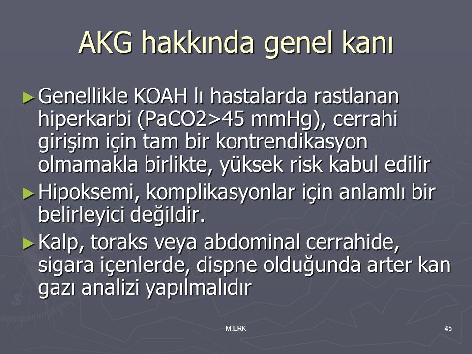 M.ERK45 AKG hakkında genel kanı ► Genellikle KOAH lı hastalarda rastlanan hiperkarbi (PaCO2>45 mmHg), cerrahi girişim için tam bir kontrendikasyon olm