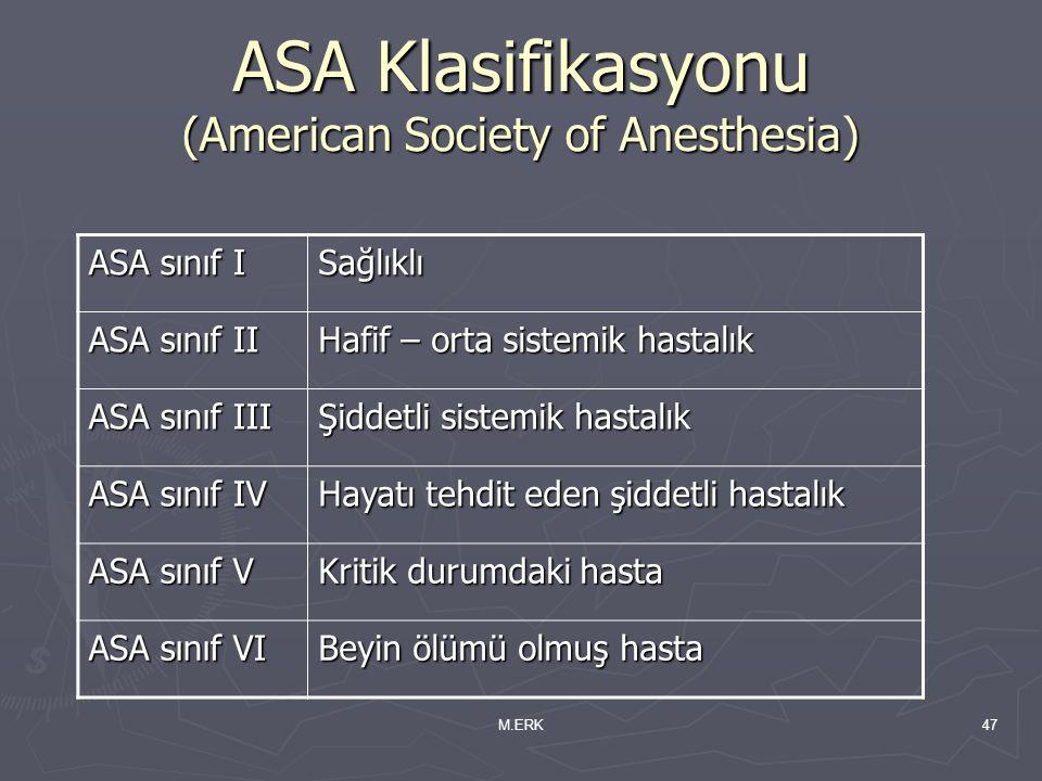 M.ERK47 ASA Klasifikasyonu (American Society of Anesthesia) ASA sınıf I Sağlıklı ASA sınıf II Hafif – orta sistemik hastalık ASA sınıf III Şiddetli si