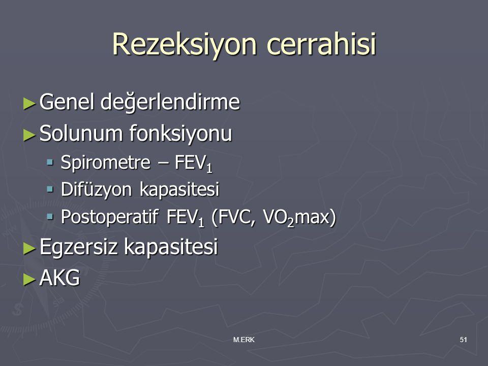 M.ERK51 Rezeksiyon cerrahisi ► Genel değerlendirme ► Solunum fonksiyonu  Spirometre – FEV 1  Difüzyon kapasitesi  Postoperatif FEV 1 (FVC, VO 2 max