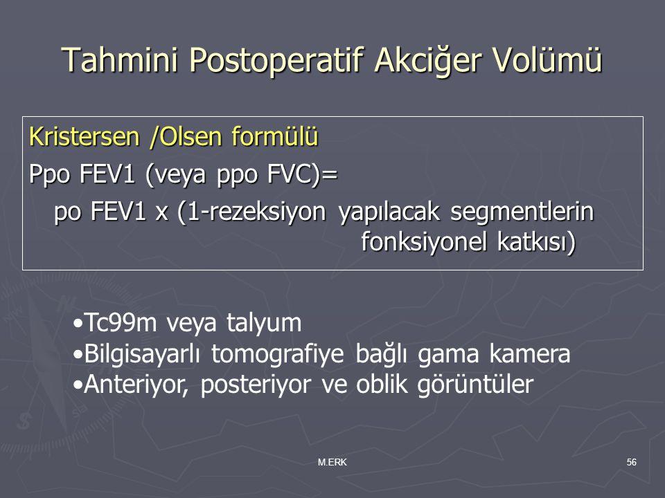 M.ERK56 Tahmini Postoperatif Akciğer Volümü Kristersen /Olsen formülü Ppo FEV1 (veya ppo FVC)= po FEV1 x (1-rezeksiyon yapılacak segmentlerin fonksiyo