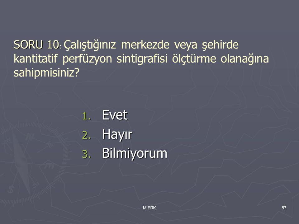 M.ERK57 SORU 10 : SORU 10 : Çalıştığınız merkezde veya şehirde kantitatif perfüzyon sintigrafisi ölçtürme olanağına sahipmisiniz? 1. Evet 2. Hayır 3.