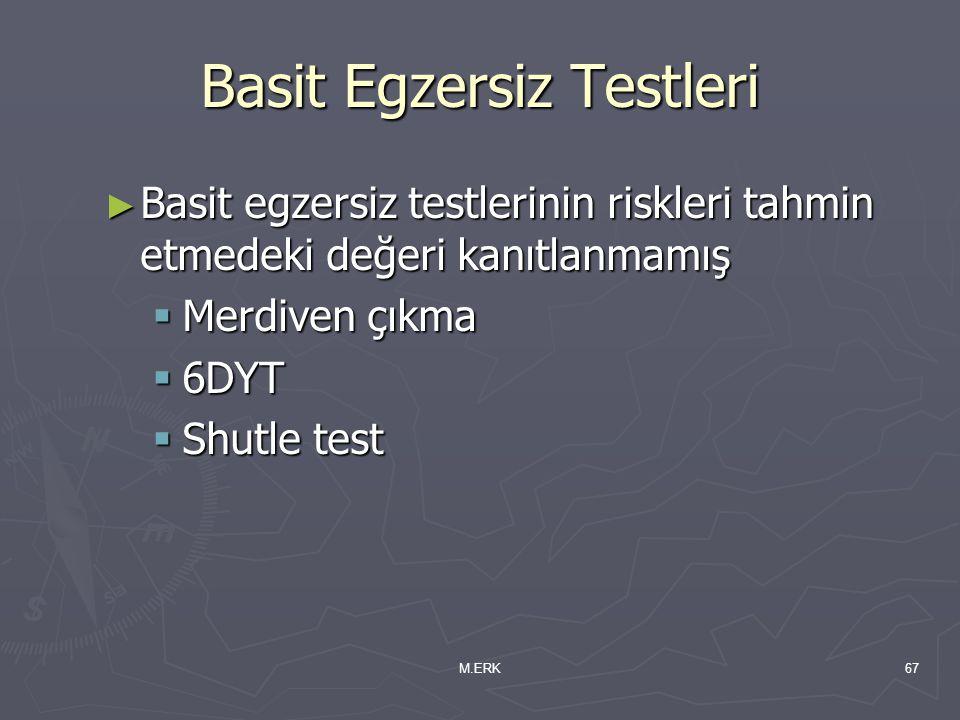 M.ERK67 Basit Egzersiz Testleri ► Basit egzersiz testlerinin riskleri tahmin etmedeki değeri kanıtlanmamış  Merdiven çıkma  6DYT  Shutle test