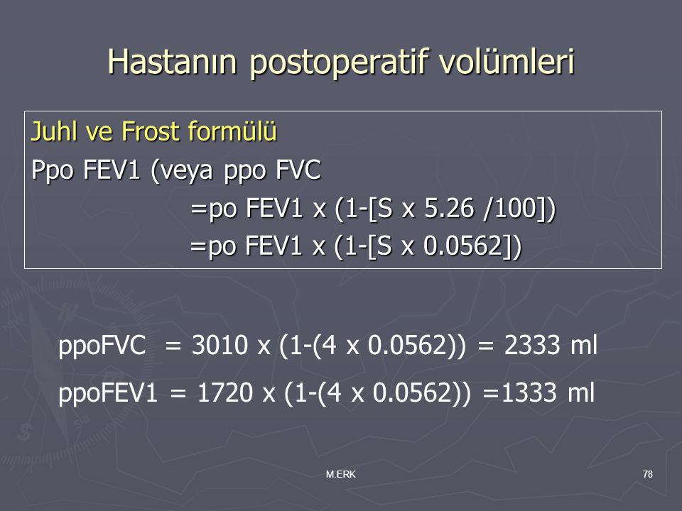 M.ERK78 Hastanın postoperatif volümleri Juhl ve Frost formülü Ppo FEV1 (veya ppo FVC =po FEV1 x (1-[S x 5.26 /100]) =po FEV1 x (1-[S x 5.26 /100]) =po