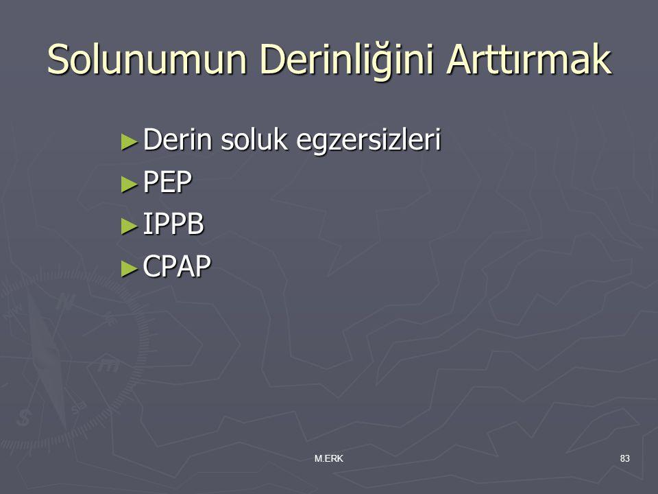 M.ERK83 Solunumun Derinliğini Arttırmak ► Derin soluk egzersizleri ► PEP ► IPPB ► CPAP