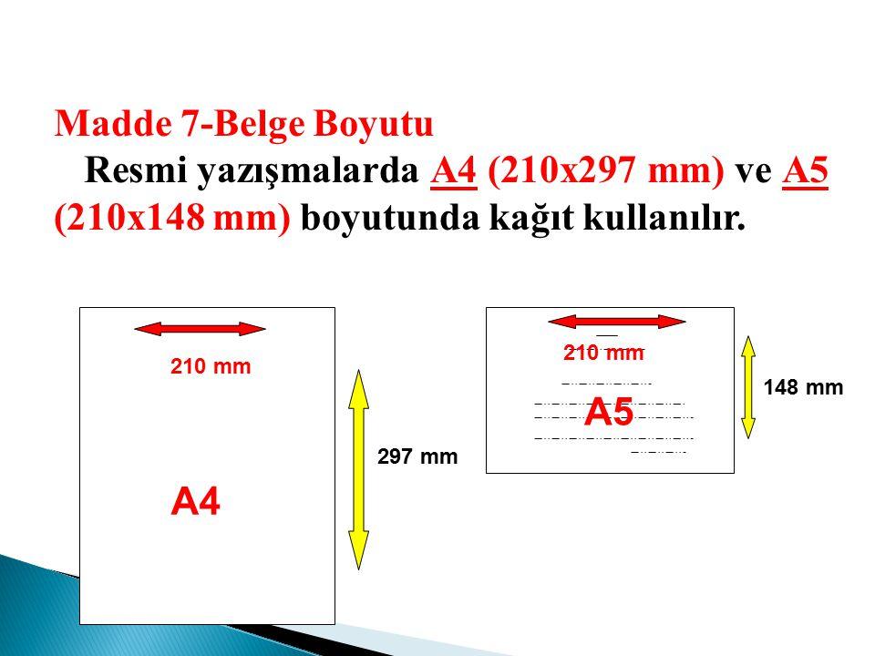 A4 A5 210 mm 148 mm 297 mm Madde 7-Belge Boyutu Resmi yazışmalarda A4 (210x297 mm) ve A5 (210x148 mm) boyutunda kağıt kullanılır.