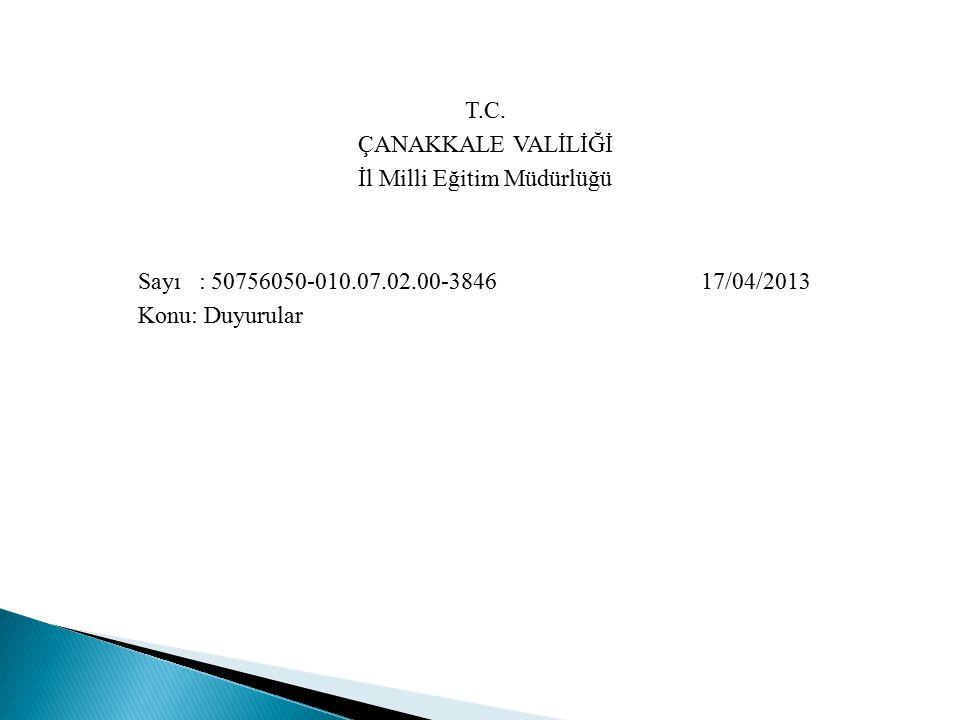 T.C. ÇANAKKALE VALİLİĞİ İl Milli Eğitim Müdürlüğü Sayı : 50756050-010.07.02.00-3846 17/04/2013 Konu: Duyurular