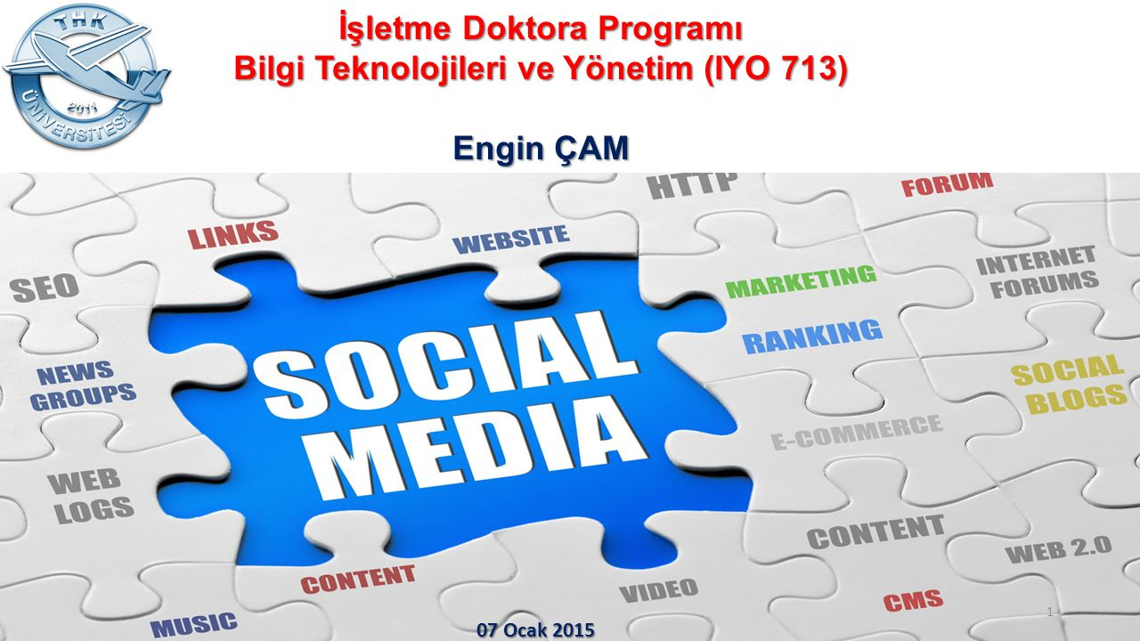 İşletme Doktora Programı Bilgi Teknolojileri ve Yönetim (IYO 713) Engin ÇAM 1 07 Ocak 2015