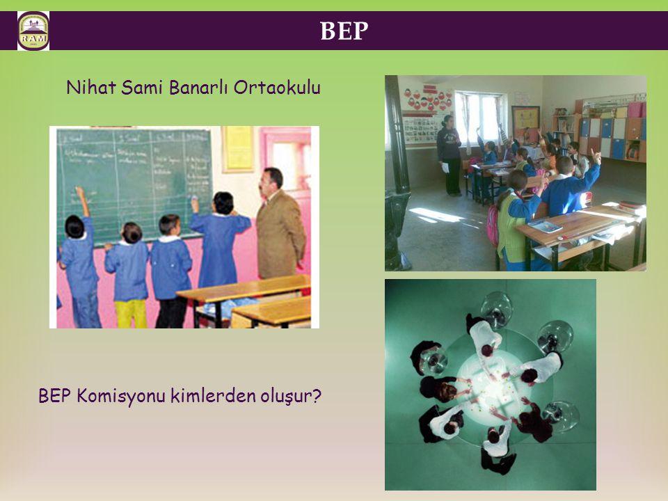 BEP Nihat Sami Banarlı Ortaokulu BEP Komisyonu kimlerden oluşur?