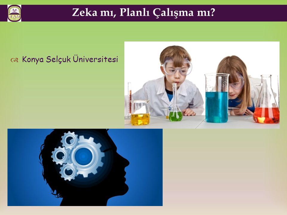 Zeka mı, Planlı Çalışma mı?  Konya Selçuk Üniversitesi