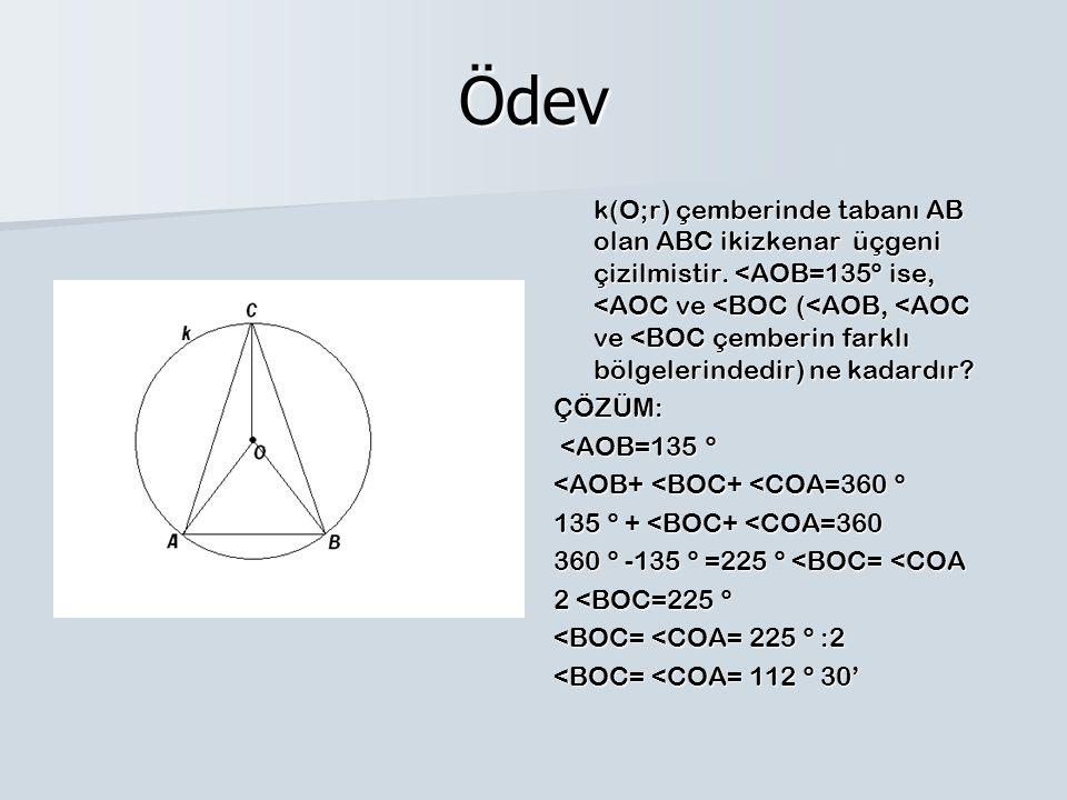 Ödev k(O;r) çemberinde tabanı AB olan ABC ikizkenar üçgeni çizilmistir. <AOB=135º ise, <AOC ve <BOC (<AOB, <AOC ve <BOC çemberin farklı bölgelerindedi