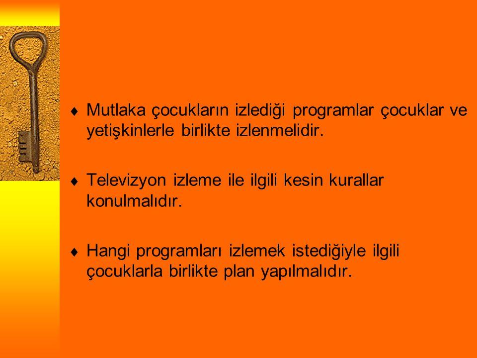 Mutlaka çocukların izlediği programlar çocuklar ve yetişkinlerle birlikte izlenmelidir.  Televizyon izleme ile ilgili kesin kurallar konulmalıdır.