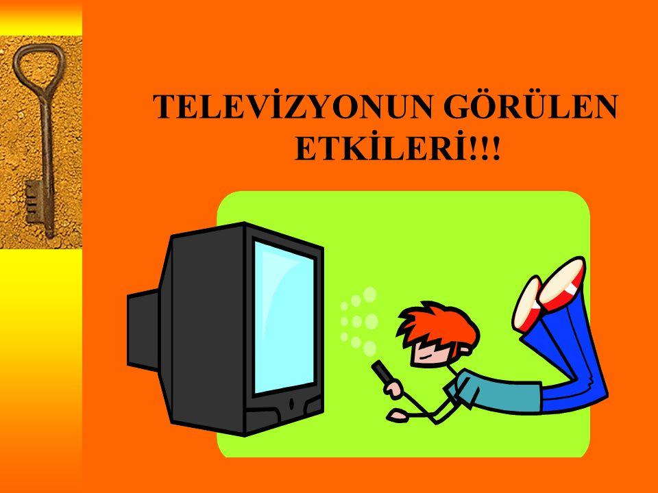 TELEVİZYONUN GÖRÜLEN ETKİLERİ!!!