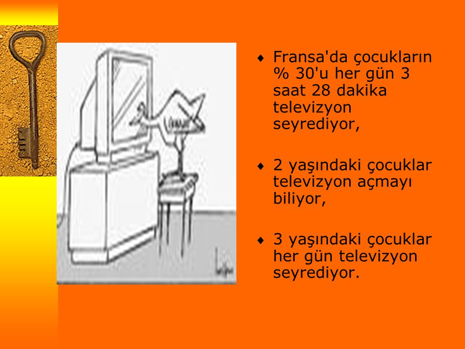  Fransa da çocukların % 30 u her gün 3 saat 28 dakika televizyon seyrediyor,  2 yaşındaki çocuklar televizyon açmayı biliyor,  3 yaşındaki çocuklar her gün televizyon seyrediyor.