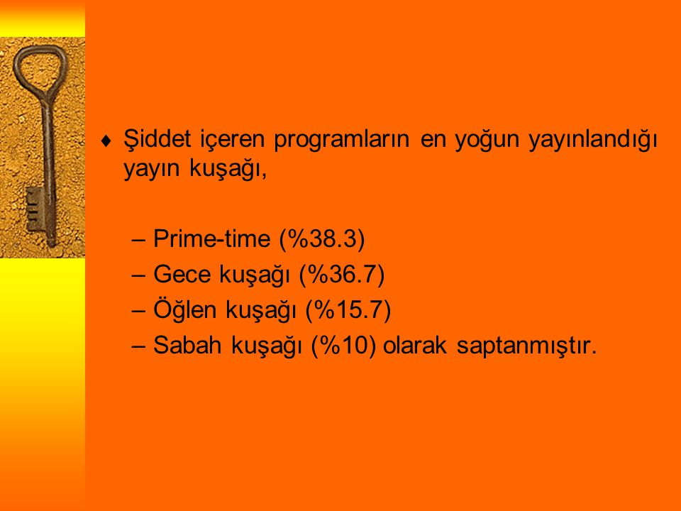  Şiddet içeren programların en yoğun yayınlandığı yayın kuşağı, –Prime-time (%38.3) –Gece kuşağı (%36.7) –Öğlen kuşağı (%15.7) –Sabah kuşağı (%10) olarak saptanmıştır.