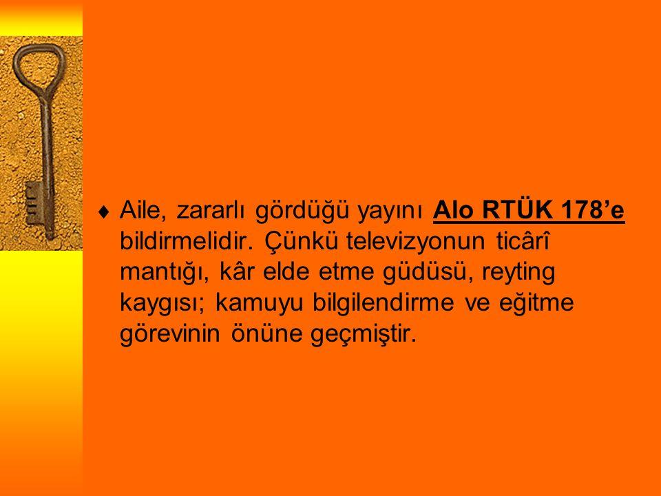 Aile, zararlı gördüğü yayını Alo RTÜK 178'e bildirmelidir.