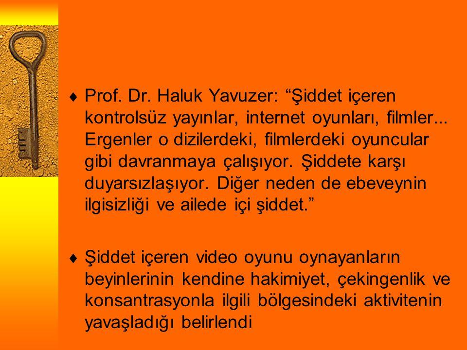 """ Prof. Dr. Haluk Yavuzer: """"Şiddet içeren kontrolsüz yayınlar, internet oyunları, filmler... Ergenler o dizilerdeki, filmlerdeki oyuncular gibi davran"""