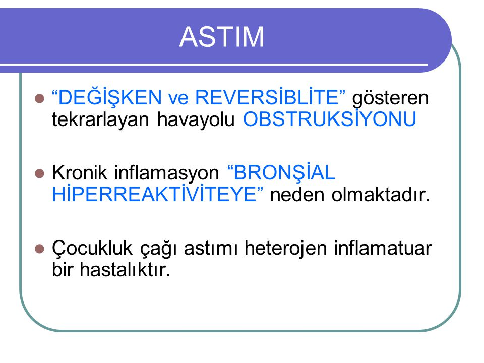 ASTIM Fenotip = Genotip + çevre Astım = Aday genler + çevre İnutero çevre Viral enfeksiyonlar Diğer enfeksiyonlar Ev içi hava kirliliği (sigara) Ev dışı hava kirliliği Allerjene maruz kalma Beslenme İklim BHR Atopi Deri testi Atopik dermatit IgE İlaca yanıt