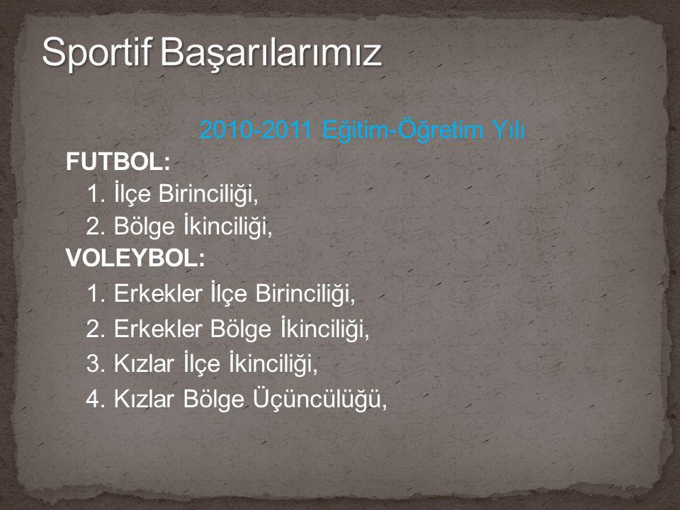 2010-2011 Eğitim-Öğretim Yılı FUTBOL: 1. İlçe Birinciliği, 2. Bölge İkinciliği, VOLEYBOL: 1. Erkekler İlçe Birinciliği, 2. Erkekler Bölge İkinciliği,